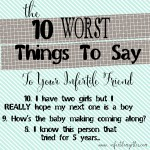 The 10 Worst Things To Say To Your Infertile Friend