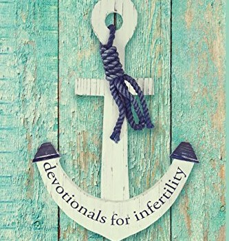 Coming Soon: Anchored In Hope: devotionals for infertility